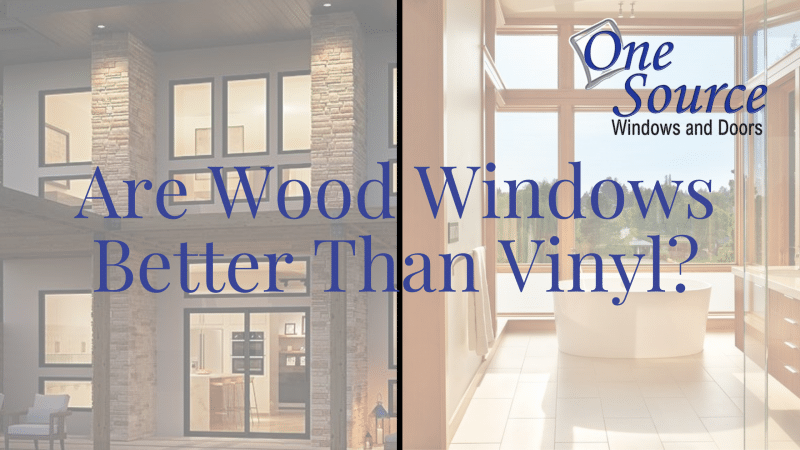 Are Wood Windows Better Than Vinyl