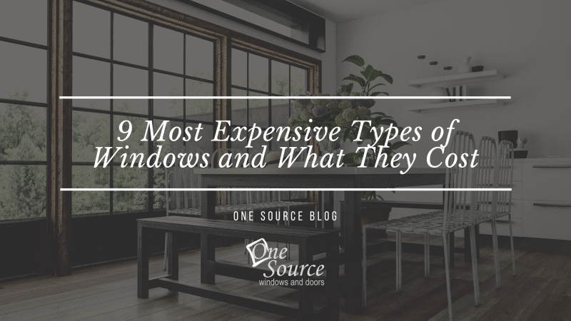 9 Most Expensive Types of Windows and What They Cost